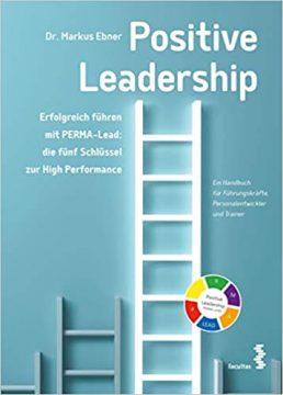 Positive Leadership. Erfolgreich führen mit PERMA-Lead
